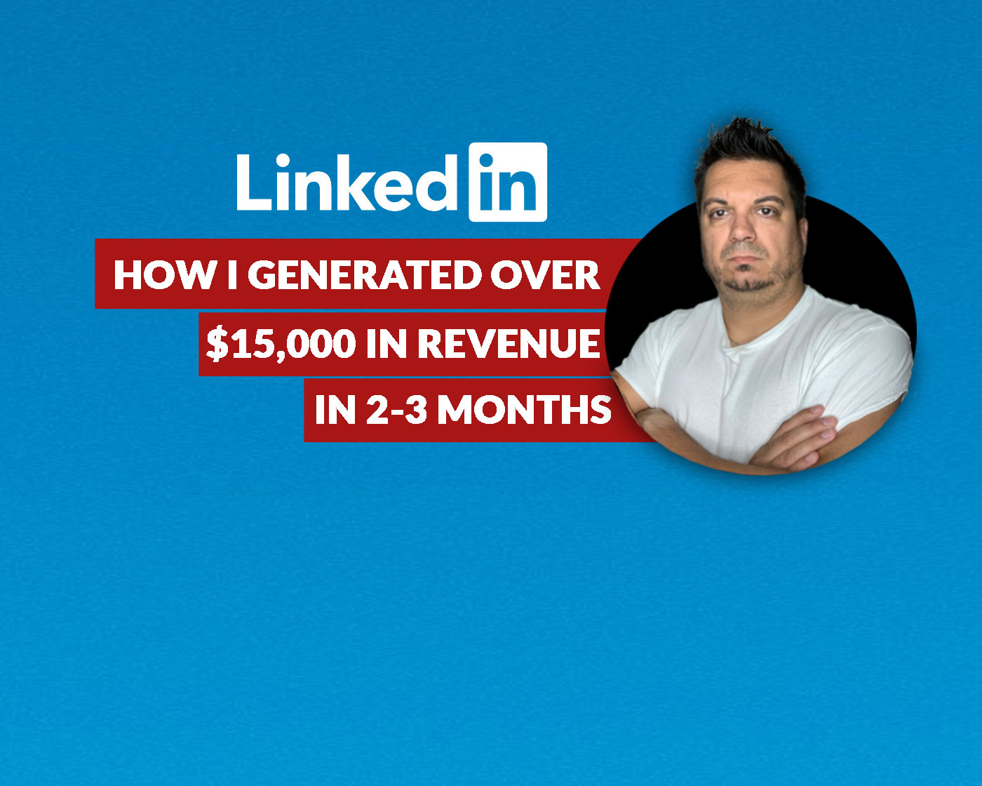How I generated over $15,000 in revenue on LinkedIn in 2-3 months