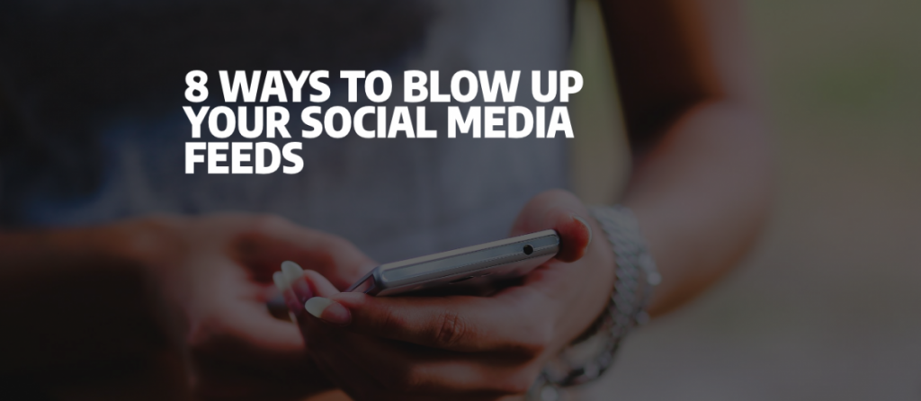 8 Ways To Blow Up Your Social Media Feeds