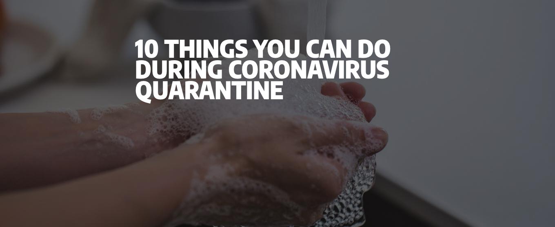 10 Things You Can Do During Coronavirus Quarantine